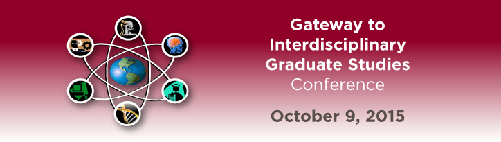 Gateway to Interdisciplinary Graduate Studies 2015 Conference
